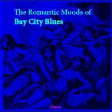 the romantic moods of bay city blues by bay city blues