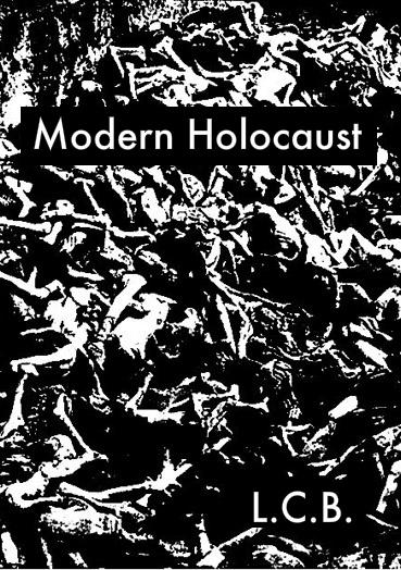 L.C.B:.   Modern Holocaust